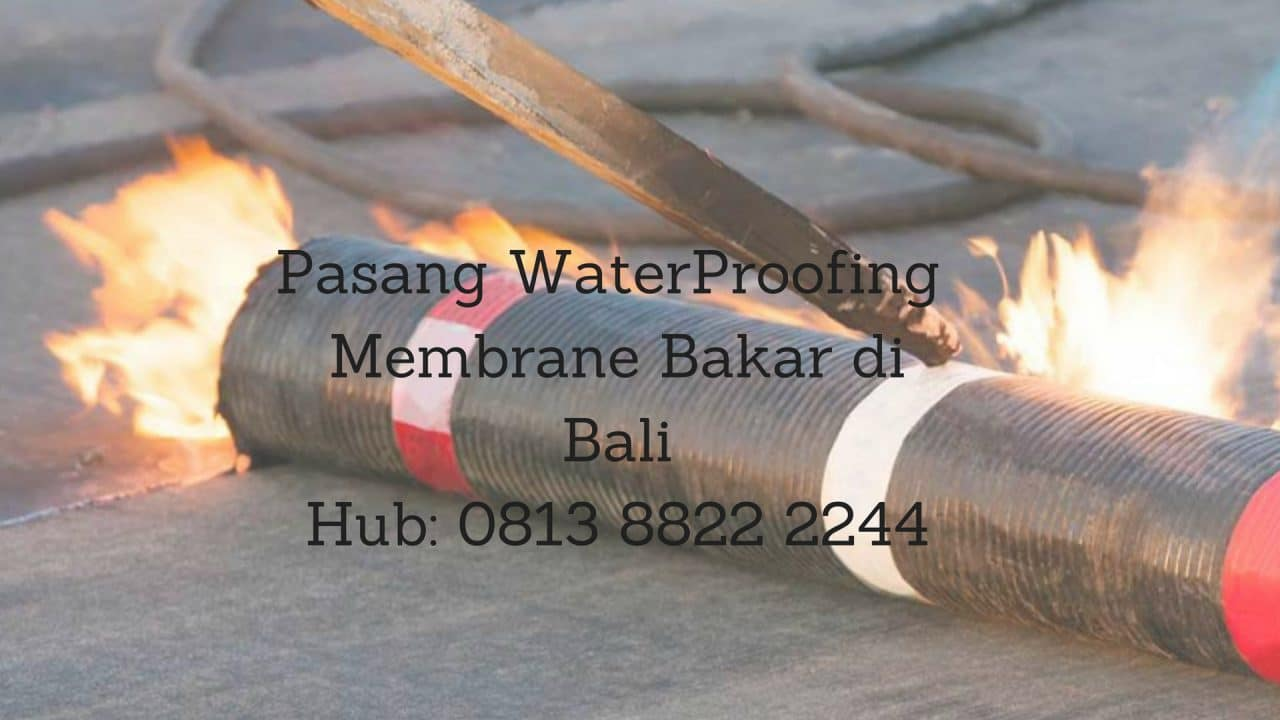 PASANG WATERPROOFING MEMBRANE BAKAR Di BALI. HUB : 0813 8822 2244