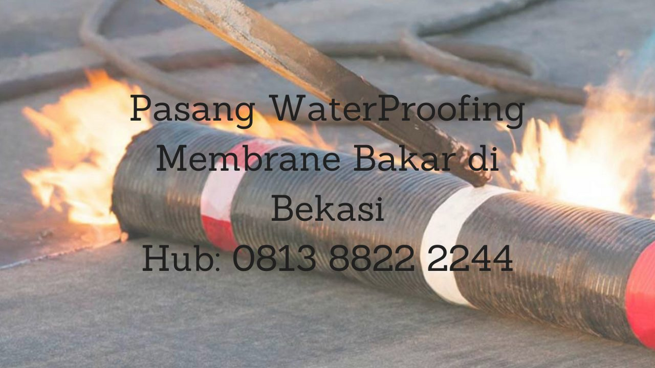 PASANG WATERPROOFING MEMBRANE BAKAR DI BEKASI. HUB : 0813 8822 2244