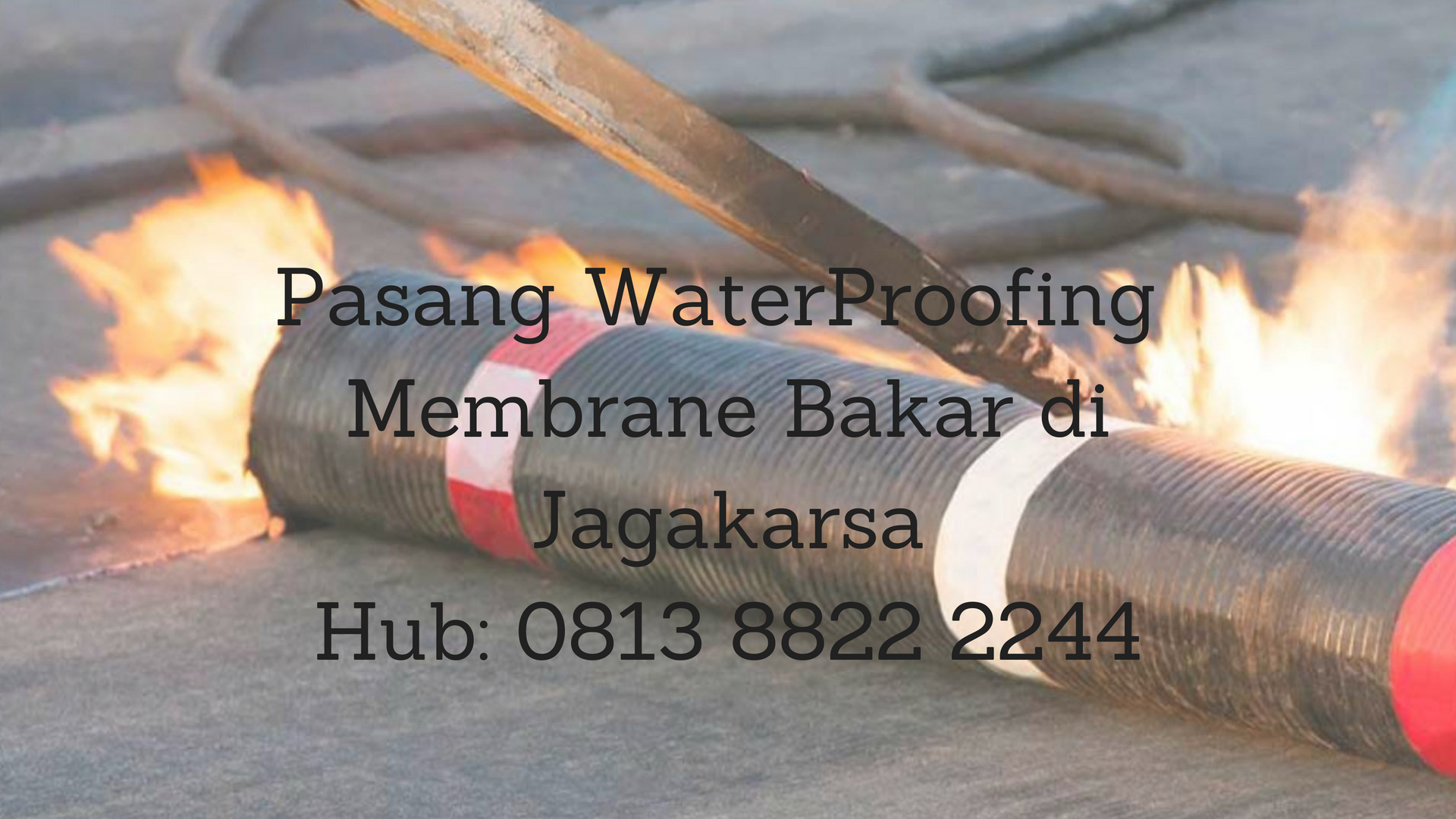 JASA PASANG WATERPROFING MEMBRANE BAKAR DI JAGAKARSA. HUB: 0813 8822 2244