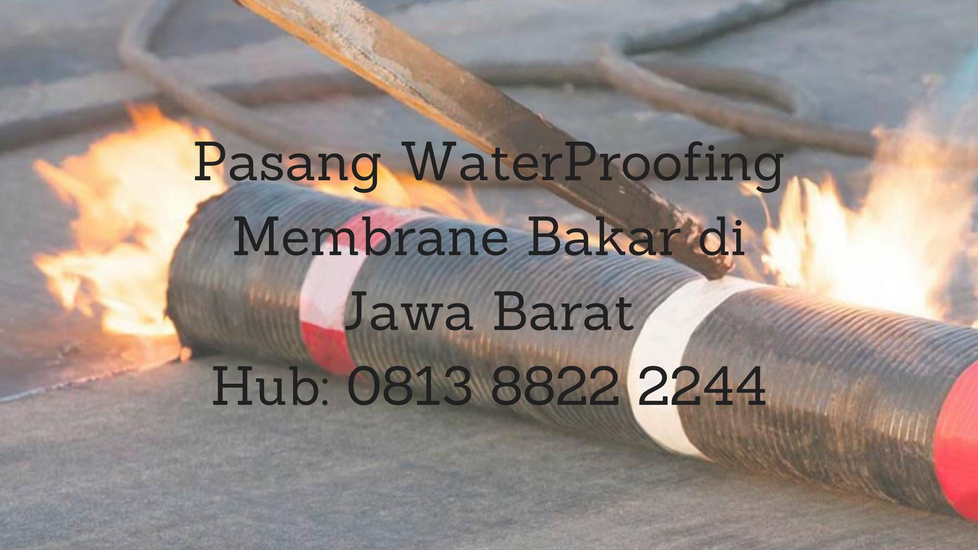 JASA PASANG WATERPROFING MEMBRANE BAKAR DI JAWA BARAT. HUB: 0813 8822 2244