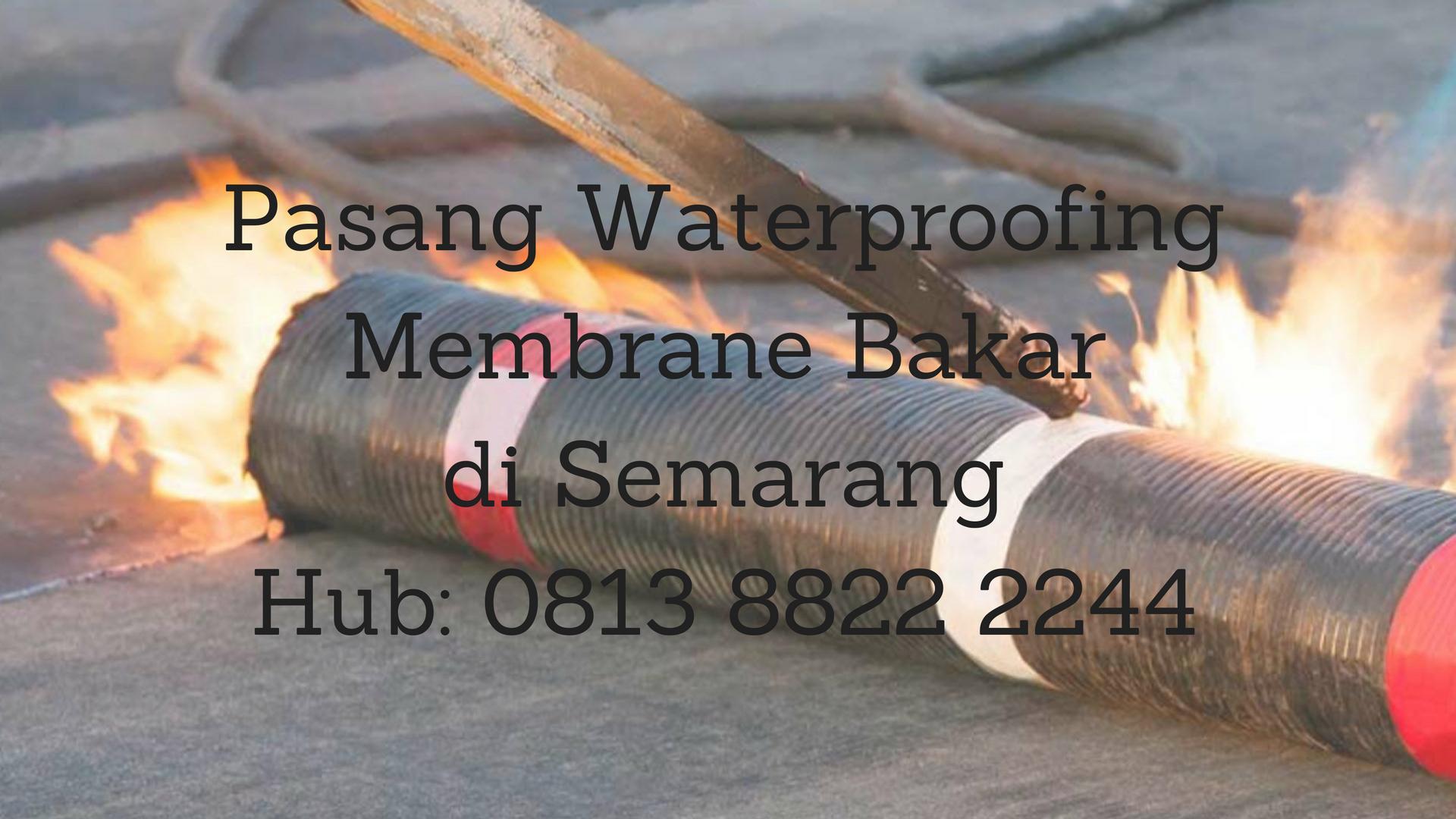 PASANG WATERPROOFING MEMBRANE BAKAR DI SEMARANG.  HUB : 0813 8822 2244