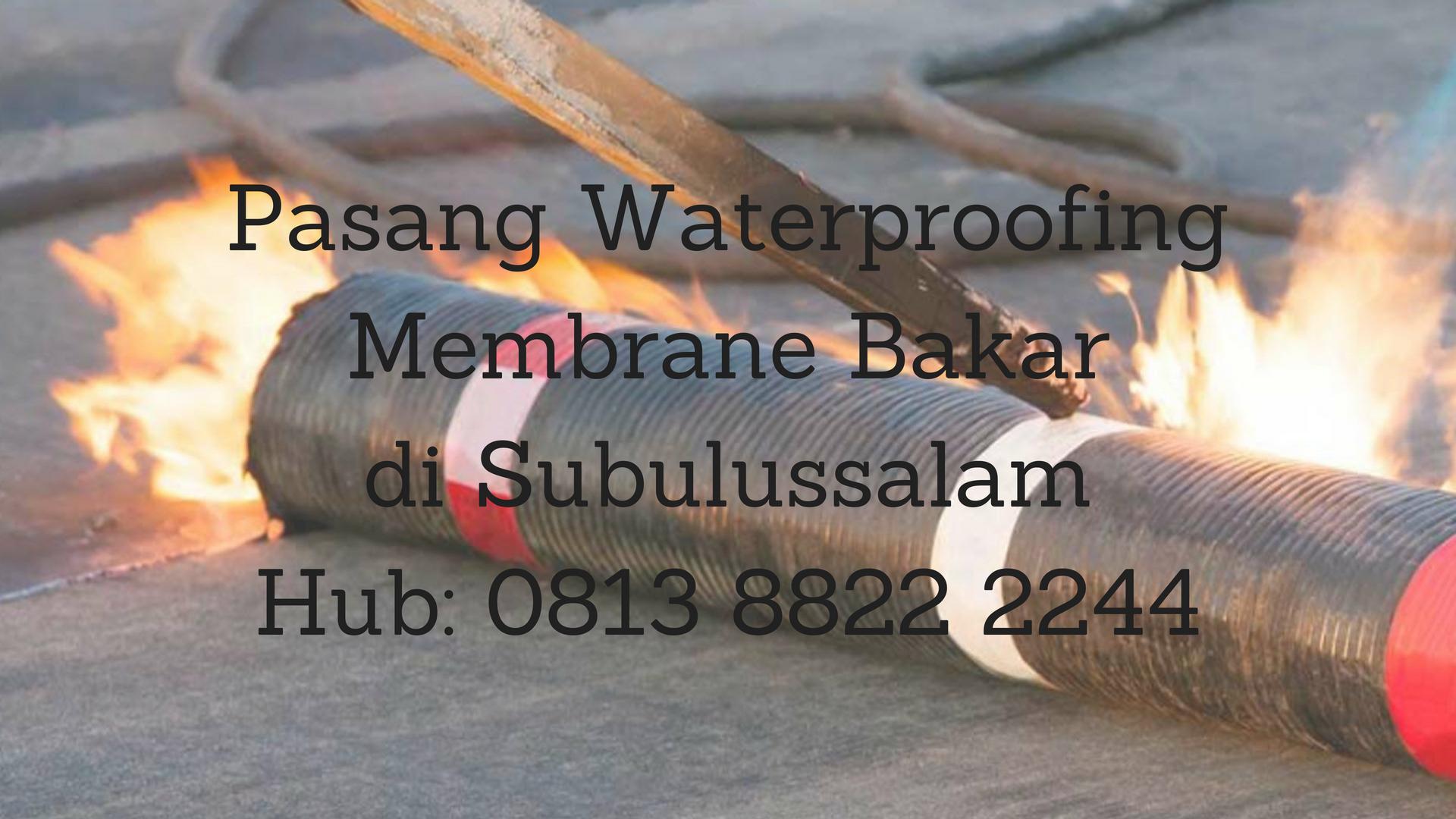 PASANG WATERPROOFING MEMBRANE BAKAR DI SUBULUSALAM.  HUB : 0813 8822 2244