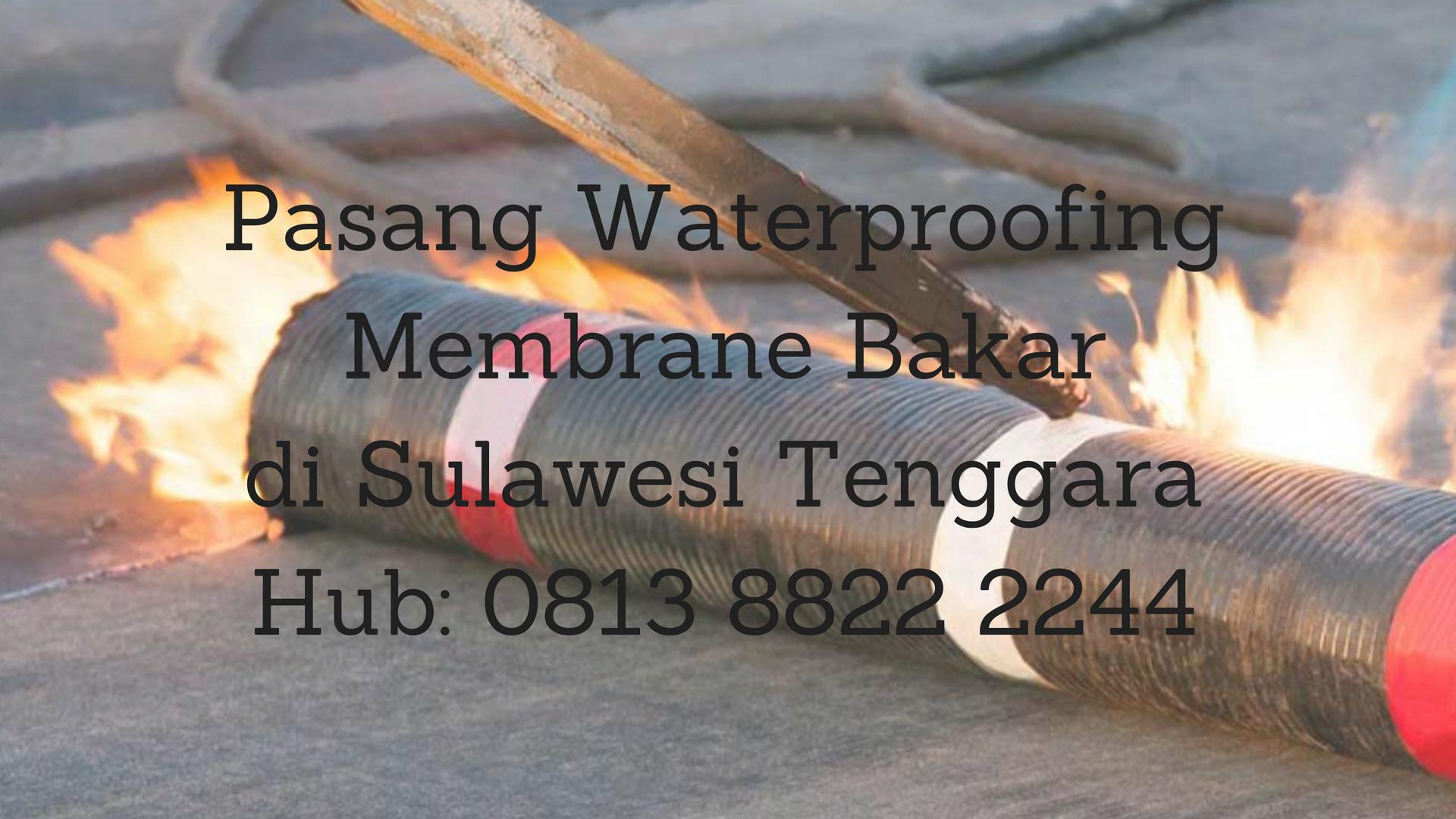 PASANG WATERPROOFING MEMBRANE BAKAR DI SULAWESI TENGGARA.  HUB : 0813 8822 2244