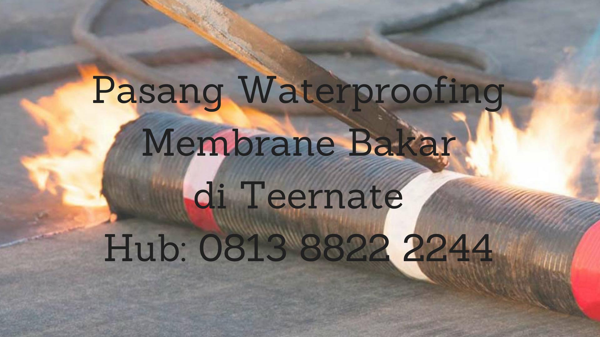 PASANG WATERPROOFING MEMBRANE BAKAR DI TERNATE.  HUB : 0813 8822 2244